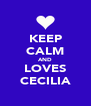 KEEP CALM AND LOVES CECILIA - Personalised Poster A4 size