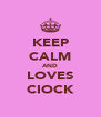 KEEP CALM AND LOVES CIOCK - Personalised Poster A4 size
