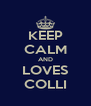 KEEP CALM AND LOVES COLLI - Personalised Poster A4 size