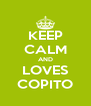 KEEP CALM AND LOVES COPITO - Personalised Poster A4 size