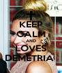 KEEP CALM AND LOVES DEMETRIA  - Personalised Poster A4 size