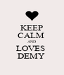 KEEP CALM  AND LOVES  DEMY  - Personalised Poster A4 size