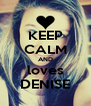 KEEP CALM AND loves DENISE - Personalised Poster A4 size