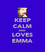 KEEP CALM AND LOVES EMMA - Personalised Poster A4 size