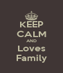 KEEP CALM AND Loves Family - Personalised Poster A4 size