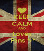 KEEP CALM AND Loves  Fans *-* - Personalised Poster A4 size