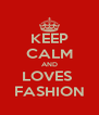 KEEP CALM AND LOVES  FASHION - Personalised Poster A4 size