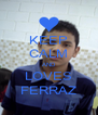 KEEP CALM AND LOVES FERRAZ - Personalised Poster A4 size