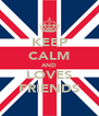 KEEP CALM AND LOVES FRIENDS - Personalised Poster A4 size
