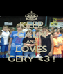 KEEP CALM AND LOVES GERY <3 ! - Personalised Poster A4 size