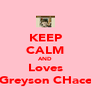 KEEP CALM AND Loves Greyson CHace - Personalised Poster A4 size