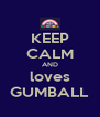 KEEP CALM AND loves GUMBALL - Personalised Poster A4 size