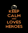 KEEP CALM AND LOVES HEROES - Personalised Poster A4 size