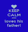 KEEP CALM AND loves his father! - Personalised Poster A4 size