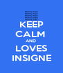 KEEP CALM  AND  LOVES INSIGNE - Personalised Poster A4 size