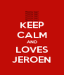 KEEP CALM AND LOVES JEROEN - Personalised Poster A4 size
