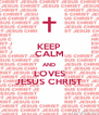 KEEP CALM AND LOVES JESUS CHRIST - Personalised Poster A4 size