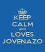 KEEP CALM AND LOVES JOVENAZO - Personalised Poster A4 size