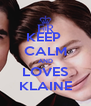 KEEP  CALM AND LOVES KLAINE - Personalised Poster A4 size