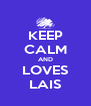 KEEP CALM AND LOVES LAIS - Personalised Poster A4 size