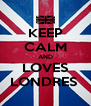 KEEP CALM AND LOVES LONDRES  - Personalised Poster A4 size