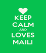 KEEP CALM AND LOVES MAILI - Personalised Poster A4 size