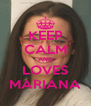 KEEP CALM AND LOVES MARIANA - Personalised Poster A4 size