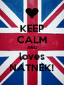 KEEP CALM AND loves NATNEK! - Personalised Poster A4 size