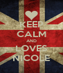 KEEP CALM AND LOVES NICOLE - Personalised Poster A4 size
