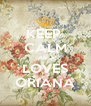 KEEP  CALM AND LOVES ORIANA - Personalised Poster A4 size