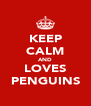 KEEP CALM AND LOVES PENGUINS - Personalised Poster A4 size