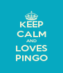 KEEP CALM AND LOVES PINGO - Personalised Poster A4 size