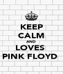 KEEP CALM AND LOVES  PINK FLOYD  - Personalised Poster A4 size