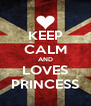 KEEP CALM AND LOVES PRINCESS - Personalised Poster A4 size