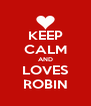 KEEP CALM AND LOVES ROBIN - Personalised Poster A4 size