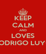 KEEP CALM AND LOVES RODRIGO LUYO - Personalised Poster A4 size