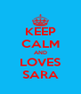 KEEP CALM AND LOVES SARA - Personalised Poster A4 size