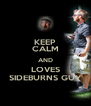 KEEP CALM AND LOVES SIDEBURNS GUY - Personalised Poster A4 size