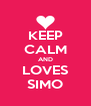 KEEP CALM AND LOVES SIMO - Personalised Poster A4 size