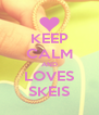 KEEP CALM AND LOVES SKEIS - Personalised Poster A4 size