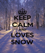 KEEP CALM AND LOVES SNOW - Personalised Poster A4 size