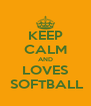 KEEP CALM AND  LOVES   SOFTBALL - Personalised Poster A4 size