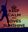 KEEP CALM AND LOVES SUNSHINE - Personalised Poster A4 size