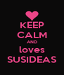 KEEP CALM AND loves SUSIDEAS - Personalised Poster A4 size