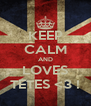 KEEP CALM AND LOVES TETES <3 ! - Personalised Poster A4 size