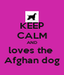 KEEP CALM AND loves the  Afghan dog - Personalised Poster A4 size
