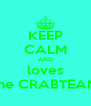 KEEP CALM AND loves the CRABTEAM - Personalised Poster A4 size