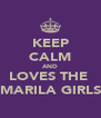 KEEP CALM AND LOVES THE  MARILA GIRLS - Personalised Poster A4 size