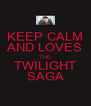 KEEP CALM AND LOVES THE TWILIGHT SAGA - Personalised Poster A4 size