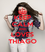 KEEP CALM AND LOVES THIAGO - Personalised Poster A4 size